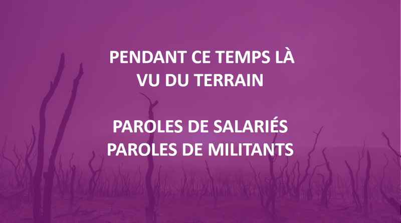 Pendant ce temps là, vu du terrain, paroles de salariés, paroles de militants